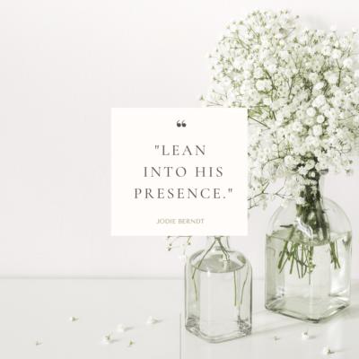 Lean into His Presence graphic